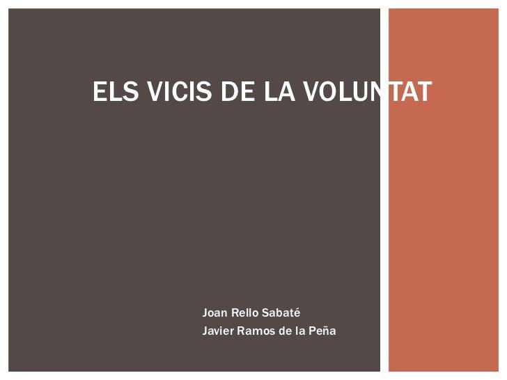 Joan Rello Sabaté Javier Ramos de la Peña ELS VICIS DE LA VOLUNTAT