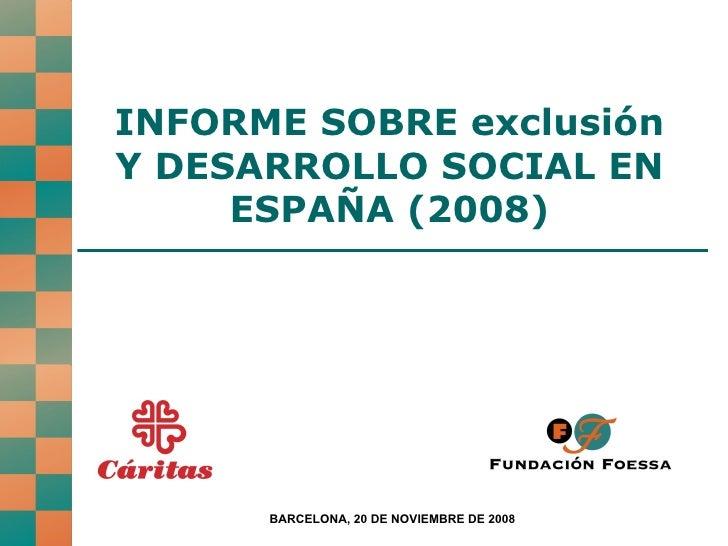 INFORME SOBRE exclusión Y DESARROLLO SOCIAL EN ESPAÑA (2008) BARCELONA, 20 DE NOVIEMBRE DE 2008