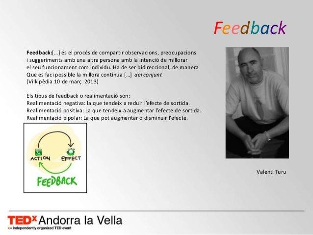 Feedback Feedback:*…+ és el procés de compartir observacions, preocupacions i suggeriments amb una altra persona amb la in...