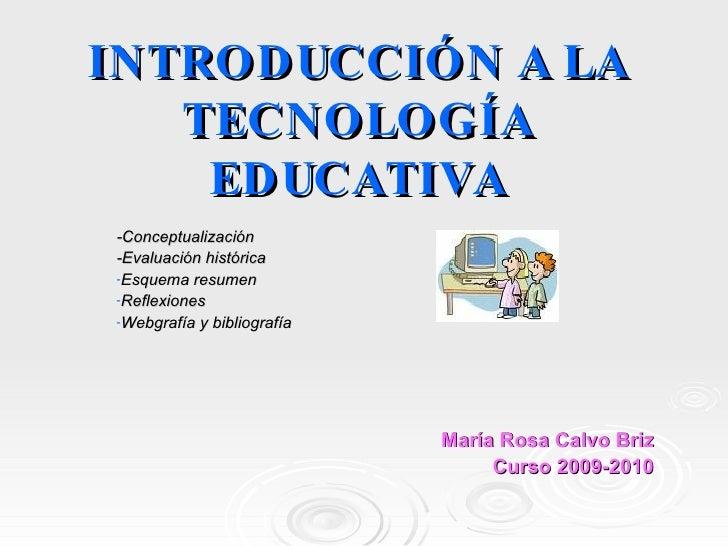 INTRODUCCIÓN A LA TECNOLOGÍA EDUCATIVA <ul><li>-Conceptualización  </li></ul><ul><li>-Evaluación histórica </li></ul><ul><...