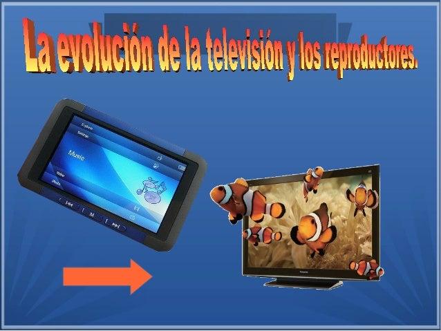 Índice 1. Historia de la televisión. 2. Evolución de los reproductores.