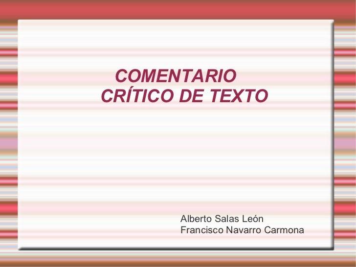 COMENTARIO  CRÍTICO DE TEXTO <ul>Alberto Salas León Francisco Navarro Carmona </ul>