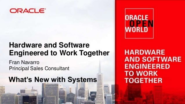Hardware and Software Engineered to Work Together Fran Navarro Principal Sales Consultant What's New with Systems