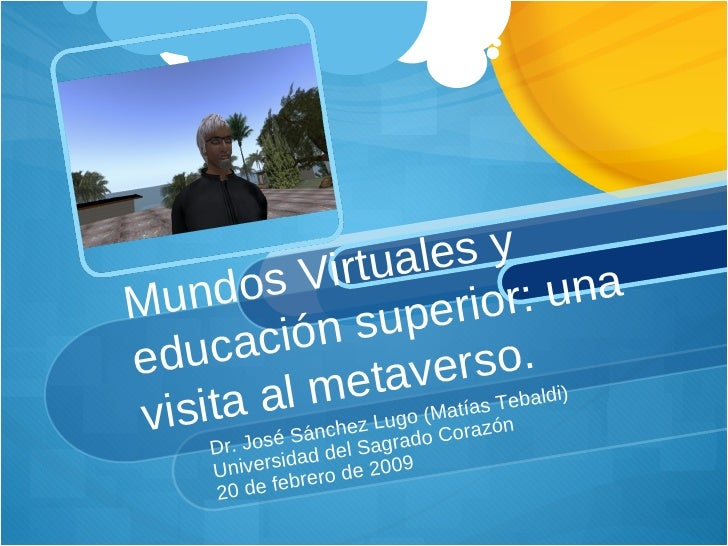 Mundos Virtuales y  educación superior: una visita al metaverso. Dr. José Sánchez Lugo (Matías Tebaldi) Universidad del Sa...