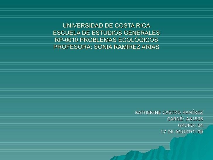 UNIVERSIDAD DE COSTA RICA ESCUELA DE ESTUDIOS GENERALES RP-0010 PROBLEMAS ECOLÓGICOS PROFESORA: SONIA RAMÍREZ ARIAS KATHER...