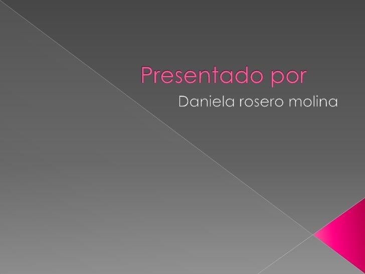 Presentado por<br />Daniela rosero molina<br />