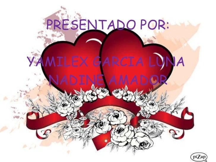 PRESENTADO POR: YAMILEX GARCIA LUNA  NADINE AMADOR