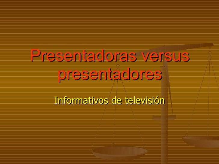 Presentadoras versus presentadores Informativos de televisión