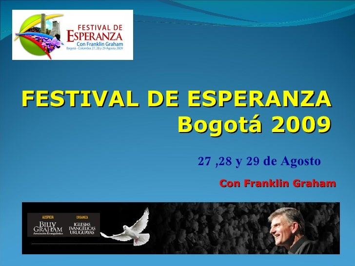 Con Franklin Graham 27 ,28 y 29 de Agosto FESTIVAL DE ESPERANZA Bogotá 2009