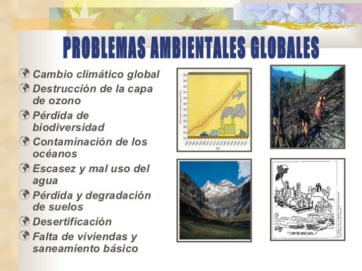 <ul><li>Cambio climático global </li></ul><ul><li>Destrucción de la capa de ozono </li></ul><ul><li>Pérdida de biodiversid...