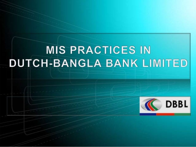 mis report on dutch bangla bank ltd Dutch-bangla bank ltd stands to give the most innovative and affordable banking products to bangladesh amongst banks, dutch-bangla bank is the largest donor in to social causes in bangladeshit stands as one of the largest private donors involved in improving the country.
