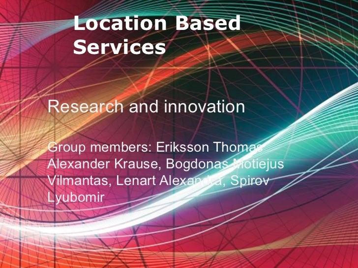 Location Based   ServicesResearch and innovationGroup members: Eriksson ThomasAlexander Krause, Bogdonas MotiejusVilmantas...