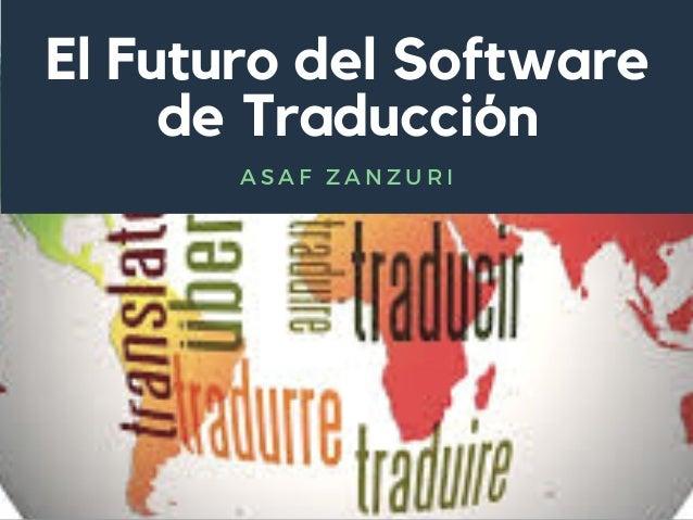 El Futuro del Software de Traducción A S A F Z A N Z U R I