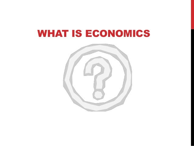 INTRODUCTION TO ECONOMICS, CONCEPT OF NEEDS AND WANTS.