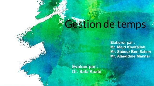Gestion de temps Elaborer par : Mr. Majd Khalfallah Mr. Sabeur Ben Salem Mr. Alaeddine Mannai Evaluer par : Dr. Safa Kaabi