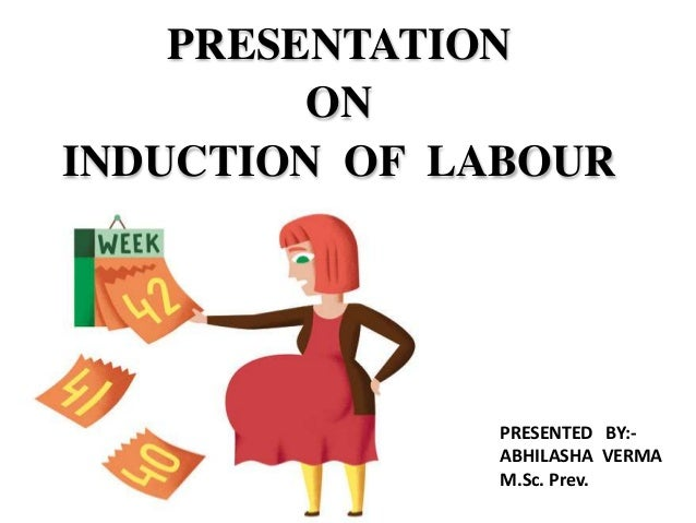 PRESENTED BY:- ABHILASHA VERMA M.Sc. Prev. PRESENTATION ON INDUCTION OF LABOUR