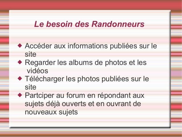 Le besoin des Randonneurs  Accéder aux informations publiées sur le site  Regarder les albums de photos et les vidéos  ...
