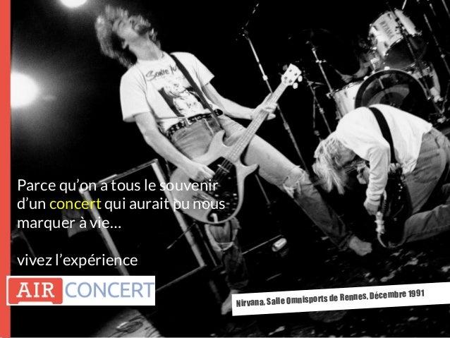 Nirvana, Salle Omnisports de Rennes, Décembre 1991 Parce qu'on a tous le souvenir d'un concert qui aurait pu nous marquer ...