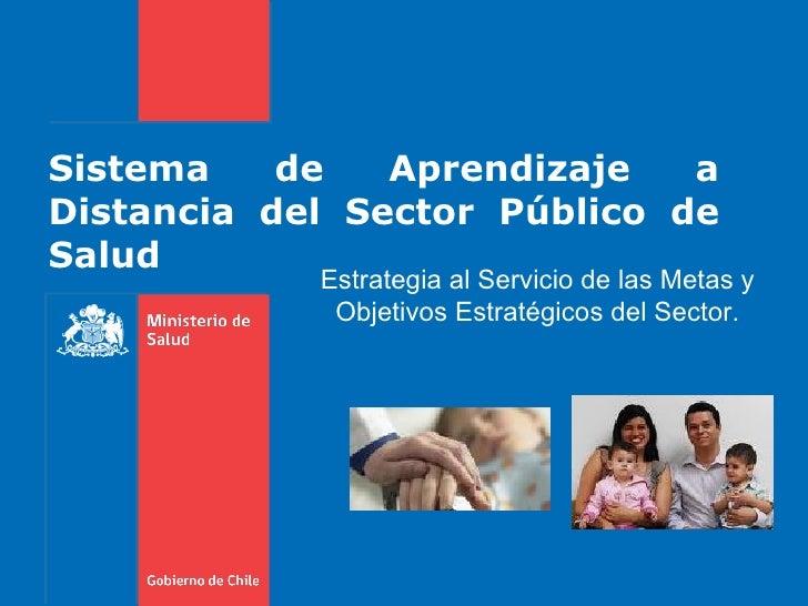 Sistema    de   Aprendizaje   aDistancia del Sector Público deSalud            Estrategia al Servicio de las Metas y      ...