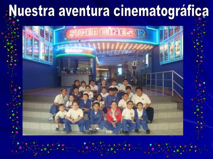 Nuestra aventura cinematográfica<br />
