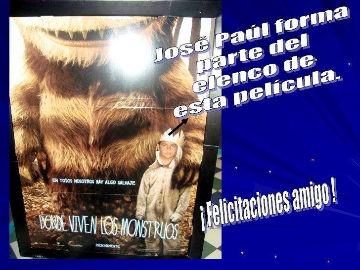 José Paúl forma<br /> parte del <br />elenco de<br /> esta película.<br />¡ Felicitaciones amigo !<br />