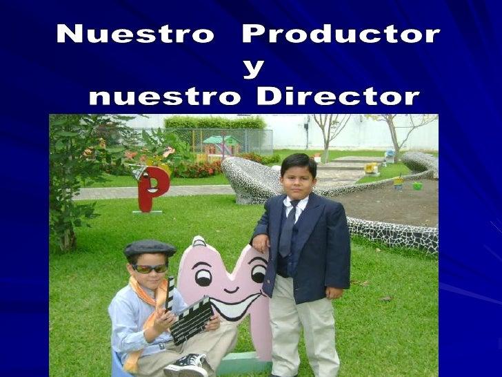 Nuestro  Productor <br /> y <br />nuestro Director<br />