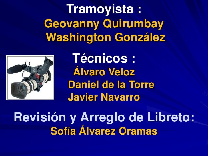 Tramoyista :<br />GeovannyQuirumbayWashington González <br />Técnicos :  <br />Álvaro Veloz<br />Daniel de la Torre<br />J...