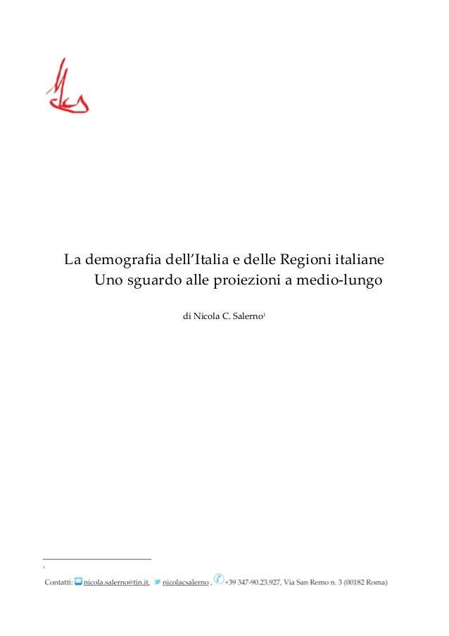 La demografia dell'Italia e delle Regioni italiane Uno sguardo alle proiezioni a medio-lungo di Nicola C. Salerno1  1