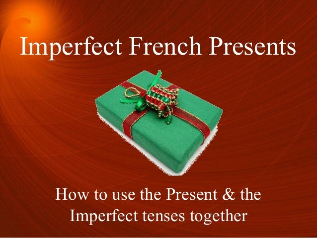Imperfect French Presents How to use the Present & the Imperfect tenses together