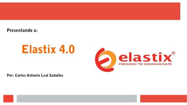 Presentando a: Elastix 4.0 Por: Carlos Antonio Leal Saballos