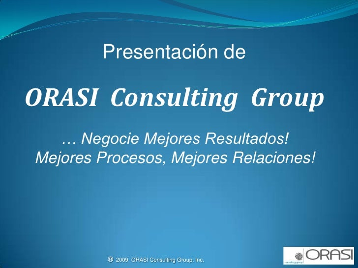 Presentando a …<br />ORASI  Consulting  Group, Inc.<br />®  2009  ORASI Consulting Group, Inc.                            ...