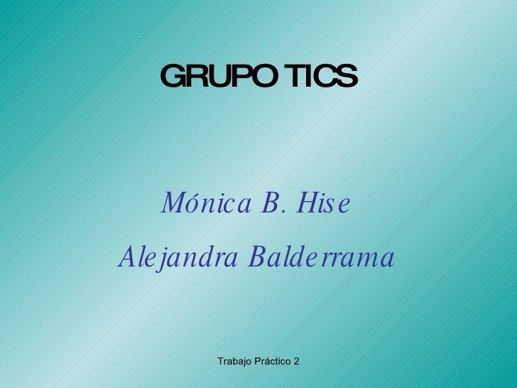 GRUPO TICS Mónica B. Hise Alejandra Balderrama