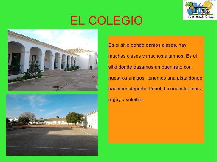 EL COLEGIO     Es el sitio donde damos clases, hay     muchas clases y muchos alumnos. Es el     sitio donde pasamos un bu...