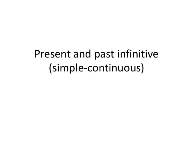 Present and past infinitive (simple-continuous)