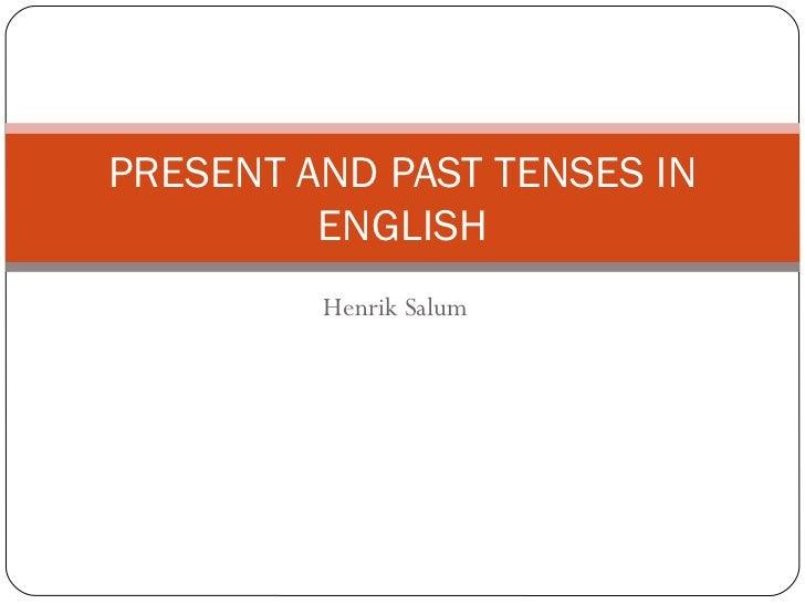 PRESENT AND PAST TENSES IN         ENGLISH         Henrik Salum