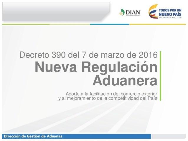 Dirección de Gestión de Aduanas Nueva Regulación Aduanera Aporte a la facilitación del comercio exterior y al mejoramiento...