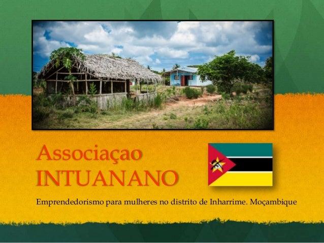 Associaçao INTUANANO Emprendedorismo para mulheres no distrito de Inharrime. Moçambique