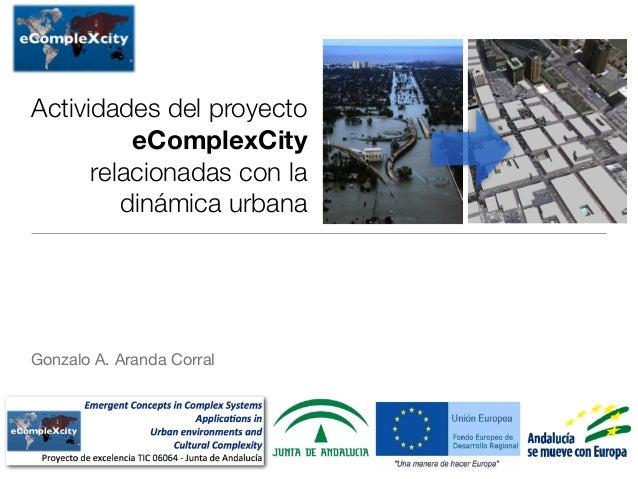 Actividades del proyecto eComplexCity relacionadas con la dinámica urbana Gonzalo A. Aranda Corral