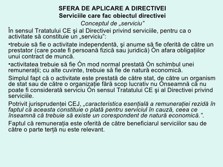 <ul><li>SFERA DE APLICARE A DIRECTIVEI </li></ul><ul><li>Serviciile care fac obiectul directivei </li></ul><ul><li>Concept...