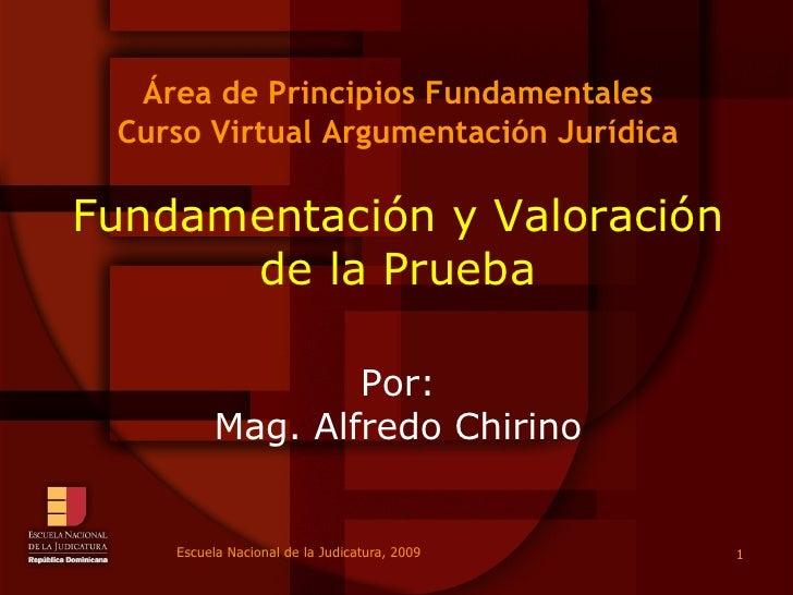 Área de Principios Fundamentales Curso Virtual Argumentación Jurídica Fundamentación y Valoración de la Prueba Por: Mag. A...