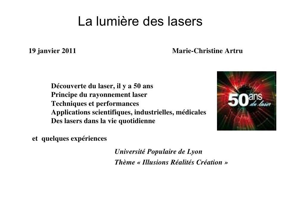 La lumière des lasers19 janvier 2011                                Marie-Christine Artru       Découverte du laser, il y ...
