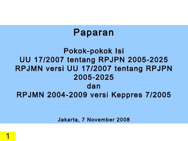 Paparan Pokok-pokok Isi UU 17/2007 tentang RPJPN 2005-2025 RPJMN versi UU 17/2007 tentang RPJPN 2005-2025 dan RPJMN 2004-2...
