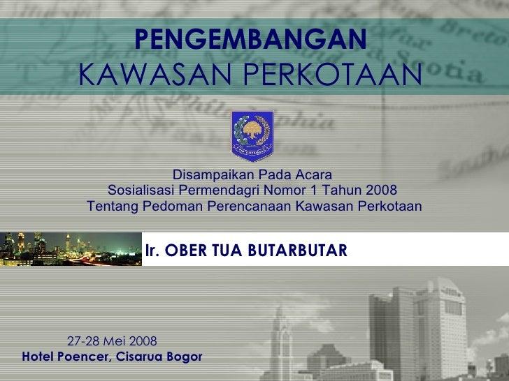 Disampaikan Pada Acara  Sosialisasi Permendagri Nomor 1 Tahun 2008  Tentang Pedoman Perencanaan Kawasan Perkotaan Ir.  OBE...