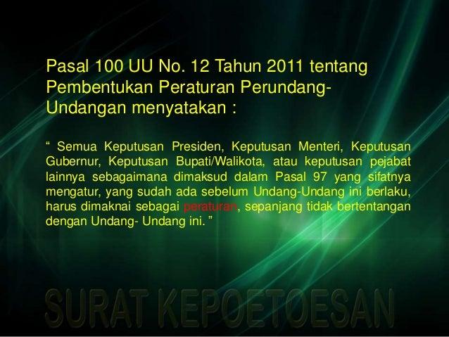 """Pasal 100 UU No. 12 Tahun 2011 tentang Pembentukan Peraturan Perundang- Undangan menyatakan : """" Semua Keputusan Presiden, ..."""