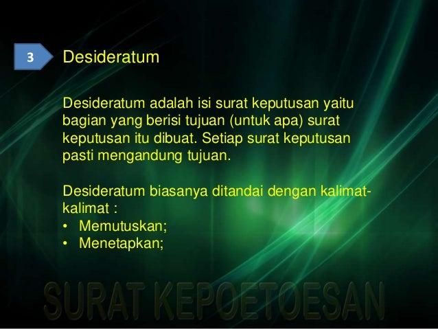 3 Desideratum Desideratum adalah isi surat keputusan yaitu bagian yang berisi tujuan (untuk apa) surat keputusan itu dibua...