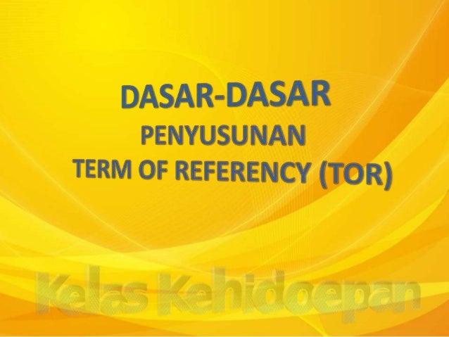 Format TOR Latar Belakang Maksud dan Tujuan Tata Cara Pengelenggaraan DAFTAR ISI Ruang Lingkup Keluaran (output) Rencana A...