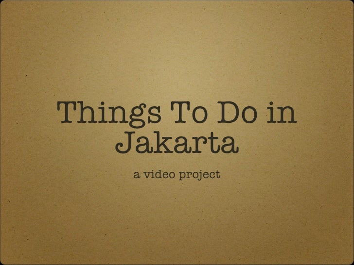 Things To Do in Jakarta <ul><li>a video project </li></ul>
