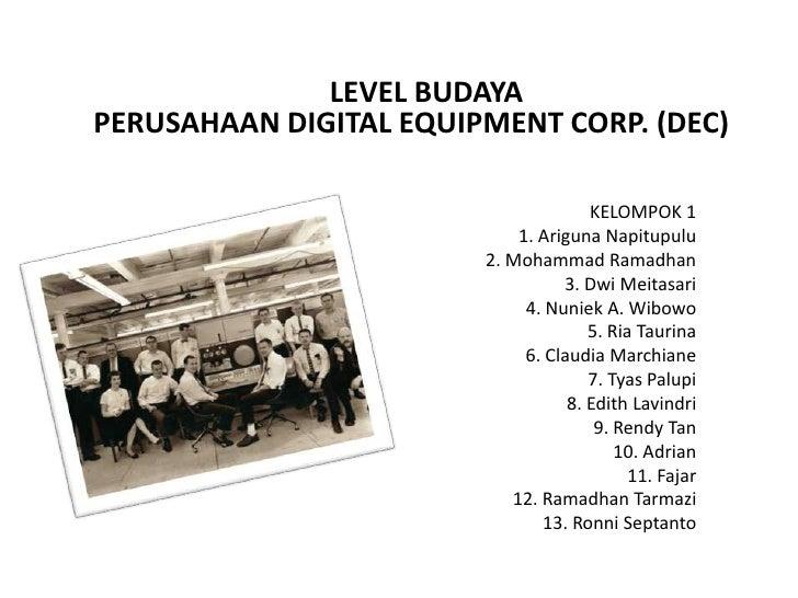 LEVEL BUDAYA <br />PERUSAHAAN DIGITAL EQUIPMENT CORP. (DEC)<br />KELOMPOK 11. ArigunaNapitupulu2. Mohammad Ramadhan3. Dwi...