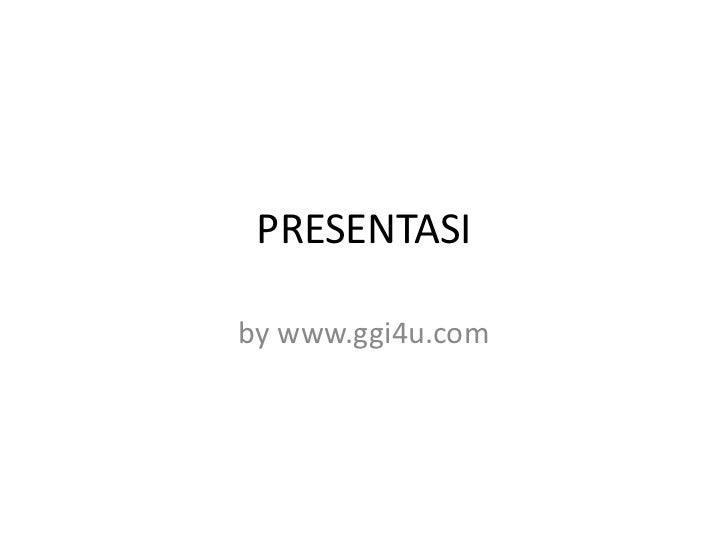 PRESENTASI<br />by www.ggi4u.com<br />