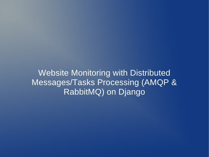 Website Monitoring with DistributedMessages/Tasks Processing (AMQP &       RabbitMQ) on Django